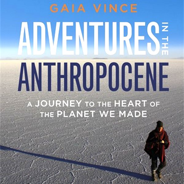 From the front cover of 'Adventures in the Anthropocene' by Gaia Vince, published by Random House.