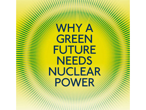 Why a green future needs nuclear power - front cover image. By Mark Lynas, published by UIT Cambridge / Green Books.