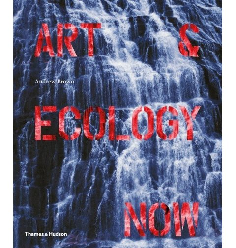 Front cover of 'Art and Ecology Now'. Image: Thames & Hudson.