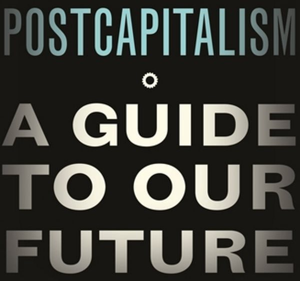 PostCapitalism by Paul Mason, published by Penguin / Allen Lane.